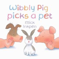 Wibbly Pig Picks A Pet