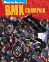 How to Be A ... BMX Champion