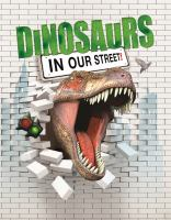 Dinosaurs in Our Street!