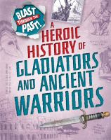 A Heroic History of Gladiators and Ancient Warriors