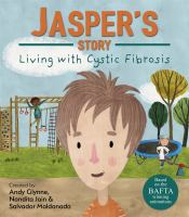 Jasper's Story : Living With Cystic Fibrosis