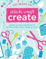 101 Ways to Stitch, Craft, Create