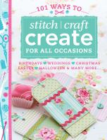 101 Ways to Stitch, Craft, Create for All Occasions
