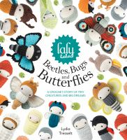 Lalylala's Beetles Bugs and Butterflies : A Crochet Story of Tiny Creatures and Big Dreams