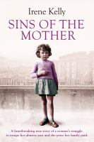 Sins of the mother : a heartbreaking true story of a woman's struggle to escape her abusive past and the price her family paid