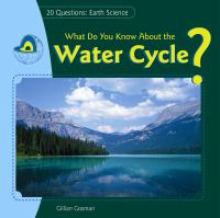 What Do You Know About the Water Cycle? / Gillian Gosman