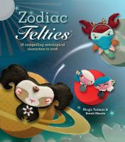 Zodiac felties : 16 compelling astrological characters to craft