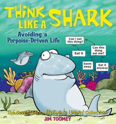 Think like a shark  avoiding a porpoisedriven life  the seventeenth Shermans Lagoon collection