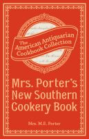 Mrs. Porter's New Southern Cookery Book and Companion for Frugal and Economical Housekeepers