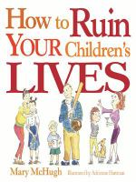 How to Ruin your Children's Lives