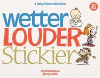 Wetter, Louder, Stickier