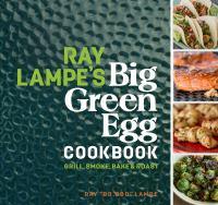 Ray Lampe's Big Green Egg Cookbook