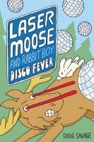 LASER MOOSE AND RABBIT BOY : DISCO FEVER [GRAPHIC]