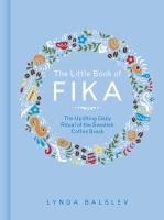 LITTLE BOOK OF FIKA : THE UPLIFTING DAILY RITUAL OF THE SWEDISH COFFEE BREAK