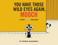 You Have Those Wild Eyes Again, Mooch A New MUTTS Treasury.