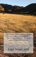 The Basic Writings of John Stuart Mill