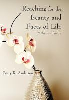Reaching for the beauty and facts of life : a book of poetry