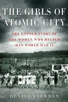The Girls of Atomic City, by Denise Kiernan