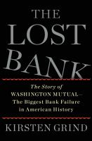 The lost bank : the story of Washington Mutual--the biggest bank failure in American history