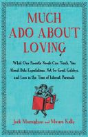 Much ado about loving : what our favorite novels can teach you about date expectations, not-so-great Gatsbys, and love in the time of Internet personals