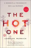 The Hot One : A Memoir of Friendship, Sex, and Murder