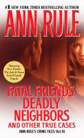Fatal friends, deadly neighbors : and other true cases