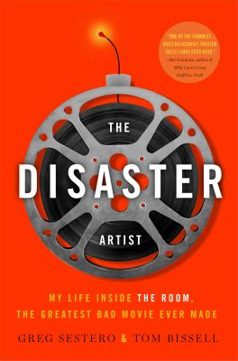 The Disaster Artist: My Life Inside the Room, the Greatest Bad Movie Ever Made book jacket