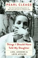 Cover of Things I should have told my daughter : lies, lessons