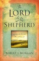 The Lord is my shepherd : resting the peace and the power of Psalm 23