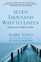 Seven thousand ways to listen : staying close to what is sacred