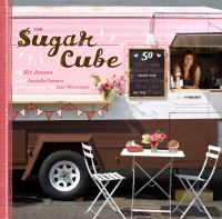 The Sugar Cube : 50 deliciously twisted treats from the sweetest little food cart on the planet