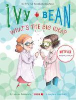 Ivy + Bean What's the Big Idea?