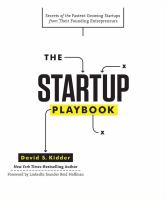The startup playbook : secrets of the fastest-growing startups from their founding entrepreneurs / David S. Kidder ; with Hanny Hindi ; foreword by Reid Hoffman.