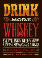 Drink more whiskey : everything you need to know about your new favorite drink