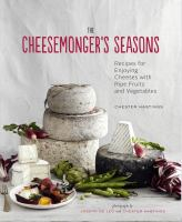 Cheesemonger's seasons : recipes for enjoying cheese with ripe fruits and vegetables