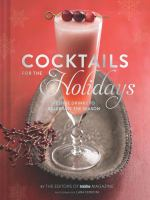 Cocktails for the holidays : festive drinks to celebrate the season