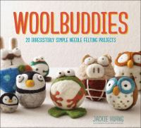 Woolbuddies : 20 Irresistibly Simple Needle Felting Projects