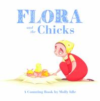 Flora and the Chicks : A Counting Book by Molly Idle