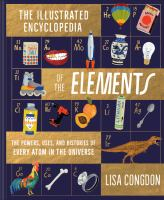 The illustrated encyclopedia of the elements : the powers, uses, and histories of every atom in the Universe