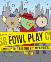 FOWL PLAY : A MYSTERY TOLD IN IDIOMS [graphic Novel]