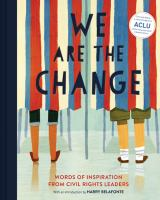We are the change : words of inspiration from civil rights leaders