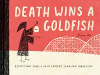 Death Wins A Goldfish: Reflections From A Grim Reaper's Year-long Sabbatical
