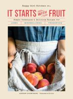 It Starts With Fruit: Simple Techniques And Delicious Recipes For Jams, Marmalades, And Preserves (73 Easy Canning And Preserving Recipes, B
