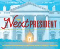 The Next President : The Unexpected Beginnings and Unwritten Future of America's Presidents