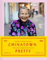 Chinatown pretty : fashion and wisdom from Chinatown's most stylish seniors