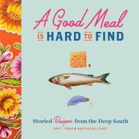 A Good Meal Is Hard to Find : Storied Recipes From the Deep South