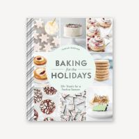 Baking for the Holidays : 50+ Treats for A Festive Season