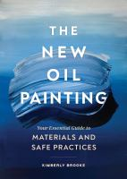 The New Oil Painting: Your Essential Guide To Materials And Safe Practices