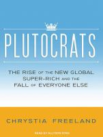 Plutocrats [the rise of the new global super-rich and the fall of everyone else]