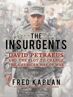 The insurgents [David Petraeus and the plot to change the American way of war ]